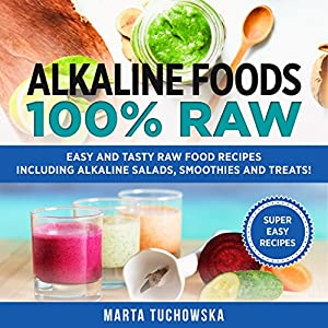 Alkaline foods 100 raw easy and tasty raw food recipes including alkaline foods 100 raw easy and tasty raw food recipes including alkaline salads smoothies and treats audio download amazon marta tuchowska forumfinder Images