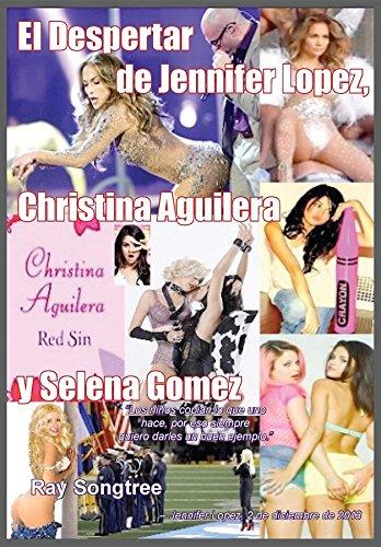 El Despertar de Jennifer Lopez, Christina Aguilera y Selena Gomez: Ignorar el futuro y lucir espléndida (Spanish Edition)