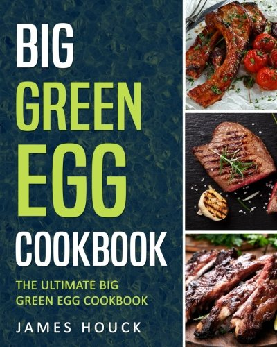 Big Green Egg: Big Green Egg Cookbook: Quick and Easy Big Green Egg Recipes