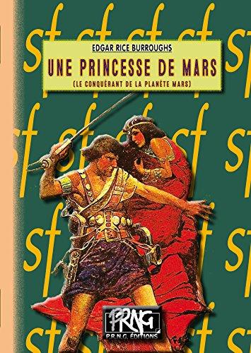 Une Princesse de Mars: (Le Conquérant de la planète Mars) (SF) par Edgar Rice Burroughs