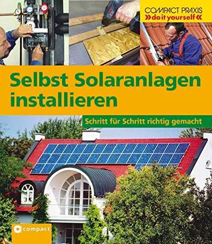 """Selbst Solaranlagen installieren: Schritt für Schritt richtig gemacht (Compact-Praxis """"do it yourself"""")"""