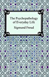 The Psychopathology of Everyday Life by Sigmund Freud (2005-04-21)