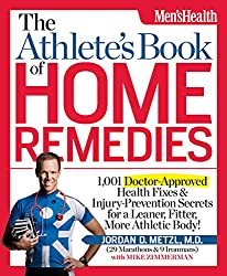 The Athlete's Book of Home Remedies:1,001 doctor-approved health fixes & injury-prevention secrets for a leaner, fitter, more athletic body!