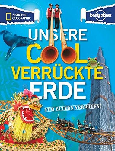 Für Eltern verboten: Unsere cool verrückte Erde (Verbotene Orte)