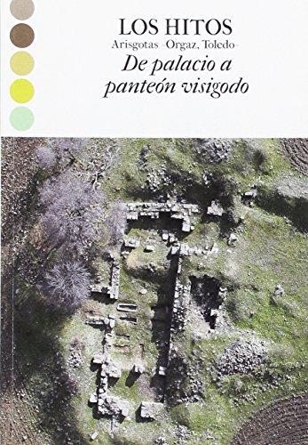 LOS HITOS Arisgotas -Orgaz, Toledo-. De palacio a panteón visigodo por Rafael Barroso Cabrera