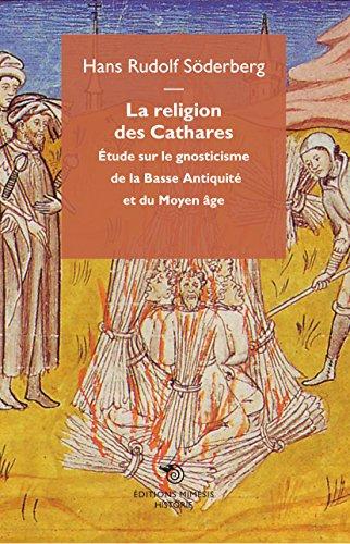 La religion des Cathares : Etudes sur le gnosticisme de la basse Antiquité et du Moyen Age par Hans Rudolf Söderberg