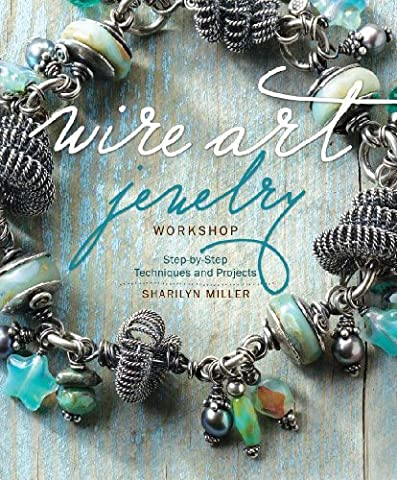 Wire Art Jewelry Workshop: Step-by-Step Techniques and