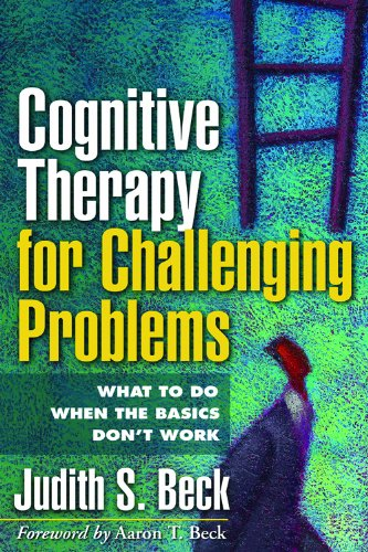 Cognitive Therapy for Challenging Problems: What to Do When the Basics Don't Work (English Edition)