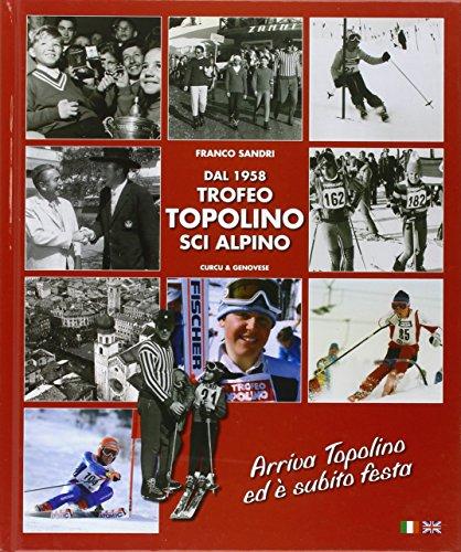 Dal 1958 Trofeo Topolino sci alpino. Arriva Topolino ed è subito festa. Ediz. illustrata por Franco Sandri
