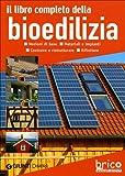 Il libro completo della bioedilizia. Nozioni di base. Materiali e impianti. Costruire e ristrutturare. Rifiniture