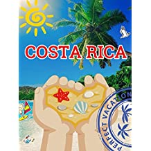Costa Rica: Travels. Overview of the best places to visit in Costa Rica (Dominical, Puerto Limon, Liberia, Playa Hermosa, Drake Bay, Golfito, San Jose,National ... More) (Costa Rica Food) (English Edition)