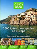 Géobook 1000 idées d'escapades en Europe