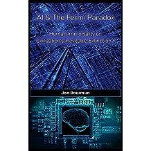 AI & The Fermi Paradox: Human Immortality or Civilization's Inevitable Destruction? (English Edition)