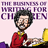 The Business of Writing for Children: An Award-Winning Author's Tips on Writing Children's Books and Publishing Them, or How to Write, Publish, and Promote ... for Kids (Kidwriting 1) (English Edition)