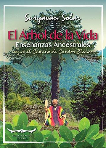 El árbol de la vida:Enseñanzas ancestrales según el camino de Cóndor Blanco