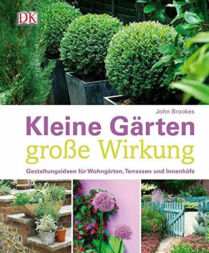 Kleine Gärten - große Wirkung: Gestaltungsideen für Wohngärten, Terrassen und Innenhöfe Buch-Cover