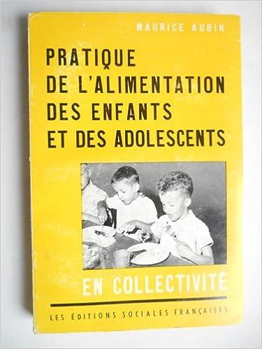 Ebooks à téléchargement gratuit pour pc Maurice Aubin. Pratique de l'alimentation des enfants et des adolescents en collectivité B0014YGQ1S PDF