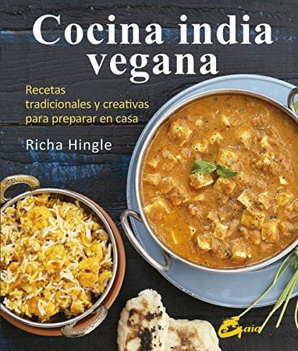 Cocina india vegana. Recetas tradicionales y creativas para preparar en casa (Nutrición y salud) por Richa Hingle
