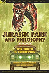 Jurassic Park and Philosophy: The Truth is Terrifying