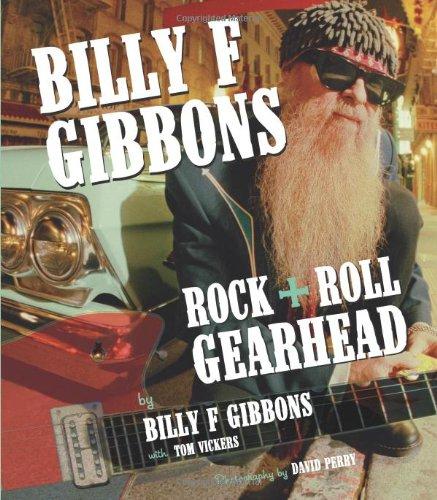 Billy F Gibbons: Rock + Roll Gearhead por Billy F. Gibbons