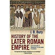 History of the Later Roman Empire: From the Death of Theodosius I to the Death of Justinian (English Edition)