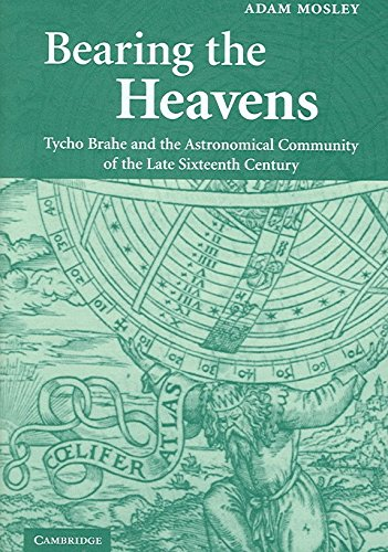 [(Bearing the Heavens : Tycho Brahe and the Astronomical Community of the Late Sixteenth Century)] [By (author) Adam Mosley] published on (April, 2007)