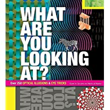 What Are You Looking At?: Over 250 Optical Illusions & Eye Tricks
