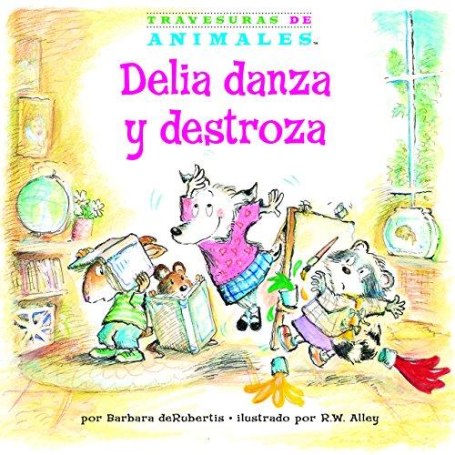 Delia danza y destroza (Dilly Dog's Dizzy Dancing) (Travesuras de Animales (Animal Antics A to Z ®))
