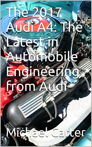 The 2017 Audi A4: The Latest in Automobile Engineering from Audi ...