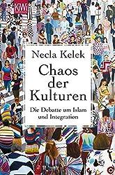 Chaos der Kulturen: Die Debatte um Islam und Integration (KiWi)