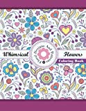Whimsical Flowers Floral Designs and Patterns Coloring Book: Volume 47 (Sacred Mandala Designs and Patterns Coloring Books for Adults)