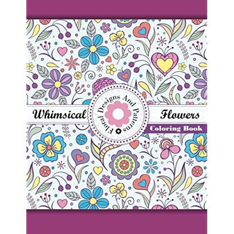 Whimsical Flowers Floral Designs and Patterns Coloring Book: Volume 47