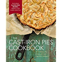 Cast Iron Pies: 101 Delicious Pie Recipes for Your Cast-Iron Cookware