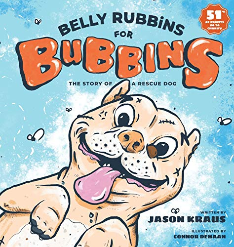Belly Rubbins For Bubbins: The Story of a Rescue Dog (Kraus Jason)