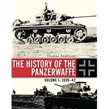 The History of the Panzerwaffe: Volume 1: 1939–42