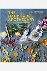 The Handmade Apothecary: Healing herbal remedies Hardcover
