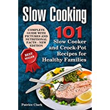 Slow Cooking: 101 Slow Cooker  and Crock-Pot  Recipes for Healthy Families (best crock-pot recipes,healthy crock-pot recipes,slow cooking ribs,slow cooker ... crock-pot recipes) (English Edition)