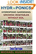 #7: Hydroponics: Hydroponic Gardening: Growing Vegetables Without Soil (2nd Edition) (hydroponics, aquaculture, aquaponics, grow lights, hydrofarm, hydroponic systems, indoor garden)