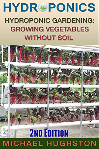 Hydroponics: Hydroponic Gardening: Growing Vegetables Without Soil (2nd Edition) (hydroponics, aquaculture, aquaponics, grow lights, hydrofarm, hydroponic systems, indoor garden) (English Edition) por Michael Hughston
