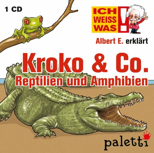 Ich weiss was: Albert E. erklärt Kroko & Co. > Reptilien und Amphibien