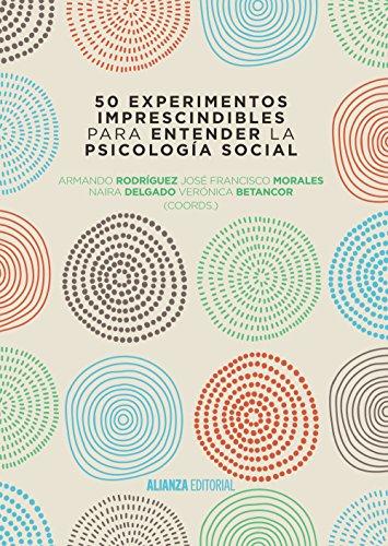 50 experimentos imprescindibles para entender la Psicología Social (El Libro Universitario - Manuales) por Armando Rodríguez Pérez