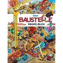 Baustelle Wimmelbuch: Das große Wimmelbilderbuch mit Bagger, Kompaktlader, Planierraupe, Baustellenkipper, Betonmischer, Fahrzeugkran, Dreiradwalze, ... Fahrzeugen mehr! Kinderbücher ab 1 Jahr