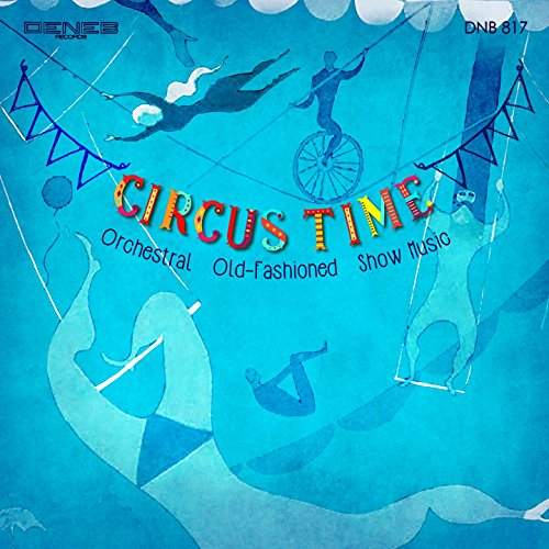 Circus Time (Orchestral Old-Fashioned Show Music)
