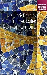 Christianity in the Later Roman Empire: A Sourcebook (Bloomsbury Sources in Ancient History) by David M. Gwynn (2015-01-15)