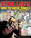 Stan Lee's How to Write Comics: From the Legendary Co-Creator of Spider-Man, the Incredible Hulk, Fantastic Four, X-Men, and Iron Man