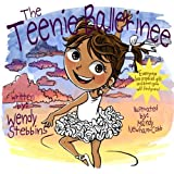 The Teenie Ballerinee: Everybody has a special gift and soon you will find yours (Adventures from the heart with Brookie and Grandma Wendy, Band 1)