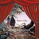 Das Erlkönig-Manöver. Historischer Roman. 6 CDs