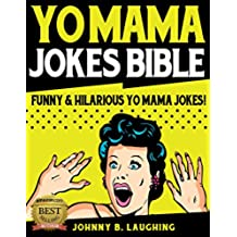 Yo Mama Jokes Bible: 350+ Funny & Hilarious Yo Mama Jokes (Funny Yo Momma Jokes Book 1) (English Edition)
