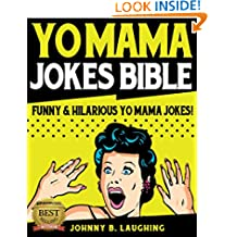 Yo Mama Jokes Bible: 350+ Funny & Hilarious Yo Mama Jokes (Funny Yo Mama Jokes Book 1)