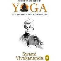 The Complete Book of Yoga : Karma Yoga, Bhakti Yoga, Raja Yoga, Jnana Yoga
